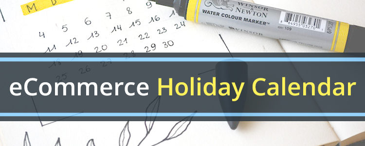 eCommerce Holiday Marketing Calendar (2019 Update)